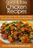 Chicken Recipes: Serve Up Chicken With These Classic Dishes, Gourmet Entrées And Snack-Worthy Picks. (Quick & Easy Recipes)