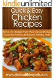 Chicken Recipes: Serve Up Chicken With These Classic Dishes, Gourmet Entrée's And Snack-Worthy Picks. (Quick & Easy Recipes) (English Edition)