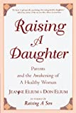 Raising a Daughter: Parents and the Awakening of a Healthy Woman (0890877084) by Jeanne Elium