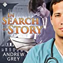 In Search of a Story (       UNABRIDGED) by Andrew Grey Narrated by Max Lehnen