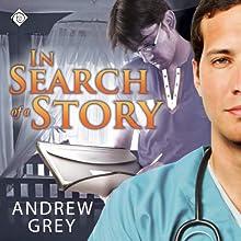 In Search of a Story | Livre audio Auteur(s) : Andrew Grey Narrateur(s) : Max Lehnen
