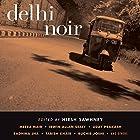 Delhi Noir Hörbuch von Hirsh Sawhney (editor) Gesprochen von: Anjali Wason, Neil Shah, Sanjiv Jhaveri, Vikas Adam