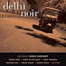 Delhi Noir Audiobook by Hirsh Sawhney (editor) Narrated by Anjali Wason, Neil Shah, Sanjiv Jhaveri, Vikas Adam