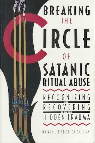 Breaking the Circle of Satanic Ritual Abuse: Recognizing and Recovering from the Hidden Trauma, Ryder, Daniel