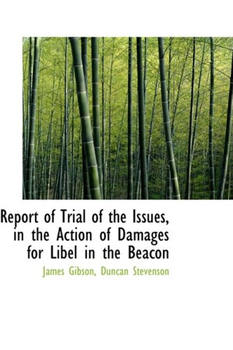 Report of Trial of the Issues, in the Action of Damages for Libel in the Beacon