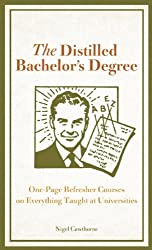The Distilled Bachelor's Degree: One-Page Refresher Courses on Everything Taught at Universities