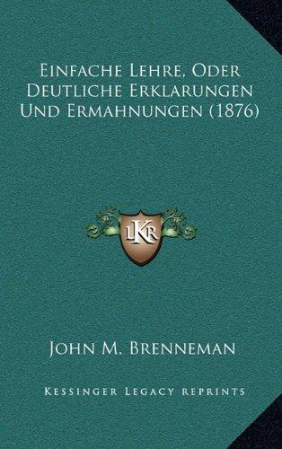 Einfache Lehre, Oder Deutliche Erklarungen Und Ermahnungen (1876)