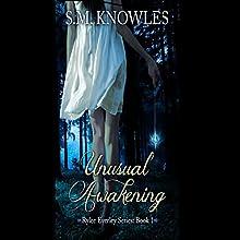 Unusual Awakening: Rylee Everley Series, Volume 1 (       UNABRIDGED) by S.M. Knowles Narrated by Heidi Tabing