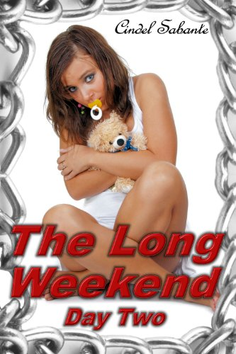 Cindel Sabante - The Long Weekend- Day Two (Humiliation & Age Play Erotica)