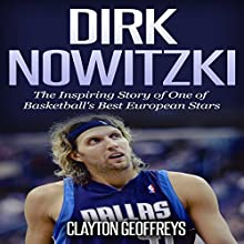 Dirk Nowitzki - The Inspiring Story of One of Basketball's Best European Stars: Basketball Biography Books Audiobook by Clayton Geoffreys Narrated by Jack Heinritz
