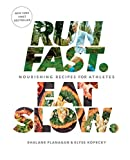 Run Fast. Eat Slow.:�Nourishing Recipes for Athletes
