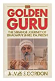Golden Guru: The Strange Journey of Bhagwan Shree Rajneesh (0828906300) by James S. Gordon