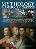 Mythology Of The American Nations: An Illustrated Encyclopedia Of The Gods, Heroes, Spirits, Sacred Places, Rituals And Ancient Beliefs Of The North ... Indian, Inuit, Aztec, Inca And Maya Nations