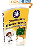 Coolest Kids Science Projects:  40 Fu...