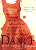 By Oriah Mountain Dreamer - The Dance: Moving To the Rhythms of Your True Self (7/22/01)