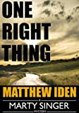 One Right Thing: A Marty Singer Mystery (A Private Investigator and Police Procedural Series of Crime and Suspense Thrillers Book 3)