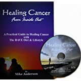 Healing Cancer From Inside Out - w/ the 2nd Edition DVD and Book Combined - A Practical Guide to Healing Cancer with The RAVE Diet & Lifestyle ~ Mike Anderson