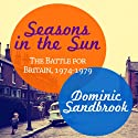 Seasons in the Sun: The Battle for Britain, 1974-1979 (       UNABRIDGED) by Dominic Sandbrook Narrated by David Thorpe