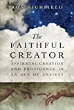 img - for The Faithful Creator: Affirming Creation and Providence in an Age of Anxiety book / textbook / text book