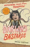 Darwins Bastards: Astounding Tales from Tomorrow