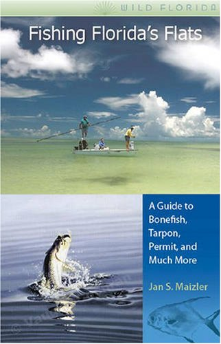 Fishing Florida's Flats: A Guide to Bonefish, Tarpon, Permit, and Much More (Wild Florida)