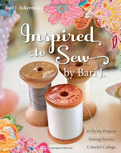 Inspired to Sew by Bari J.: 15 Pretty Projects