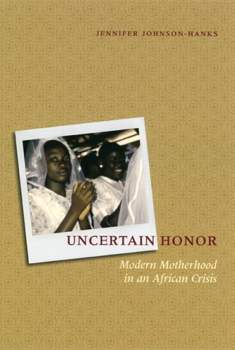 Uncertain Honor: Modern Motherhood in an African Crisis