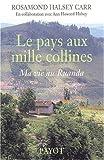 echange, troc Rosamond Halsey Carr, Ann Howard Halsey - Le Pays aux mille collines : Ma vie au Rwanda