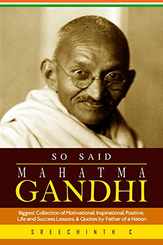 So Said Mahatma Gandhi: Biggest Collection of Motivational, Inspirational, Positive, Life and Success Lessons & Quotes by Father of a Nation image
