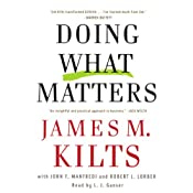 Doing What Matters: How to Get Results That Make a Difference | [James M. Kilts]