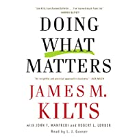 Doing What Matters: How to Get Results That Make a Difference (       ABRIDGED) by James M. Kilts Narrated by L. J. Ganser