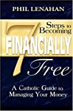 img - for 7 Steps to Becoming Financially Free: A Catholic Guide to Managing Your Money book / textbook / text book