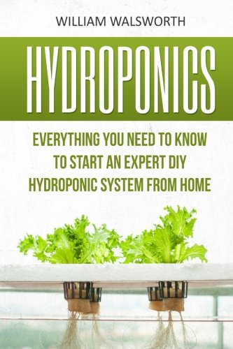 Hydroponics-Everything-You-Need-to-Know-to-Start-an-Expert-DIY-Hydroponic-System-from-Home-Hydroponics-For-Beginners-Aquaponics-Organic-Gardening-Horticulture