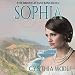 Sophia: The Brides of San Francisco, Book 4 | Cynthia Woolf