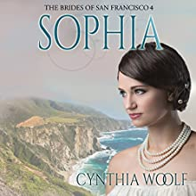 Sophia: The Brides of San Francisco, Book 4 Audiobook by Cynthia Woolf Narrated by Lia Frederick