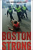 Boston Strong: A Citys Triumph over Tragedy