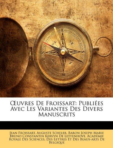 OEuvres De Froissart: Publiées Avec Les Variantes Des Divers Manuscrits