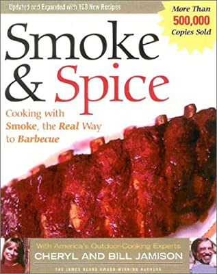 Smoke & Spice, Revised: Cooking with Smoke, the Real Way to Barbecue, on Your Charcoal Grill, Water Smoker, or Wood-Burning Pit