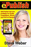 EPublish: Self-Publish Fast and Profitably for Kindle, IPhone, CreateSpace and Print on Demand