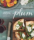 Plum: Gratifying Vegan Dishes from Seattles Plum Bistro