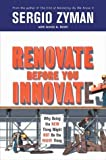 Renovate Before You Innovate: Why Doing the New Thing Might Not Be the Right Thing (1591840546) by Zyman, Sergio