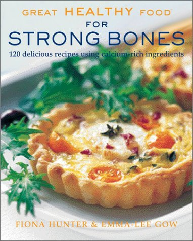 Great Healthy Food for Strong Bones: 120 Delicious Recipes using Calcium-Rich Ingredients (Calcium Rich Foods compare prices)
