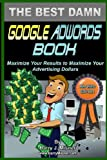5138BzuxcmL. SL160  The Best Damn Google Adwords Book B&amp;W Edition: Maximize Your Results To Maximize Your Advertising Dollars
