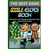 The Best Damn Google Adwords Book B&W Edition: Maximize Your Results To Maximize Your Advertising Dollars ~ Harry J. Misner