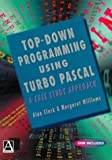 Top Down Programming using Turbo Pascal: A Case Study Approach (De-Computer Science Ser) (0340662875) by Clark, Alan