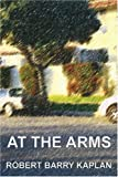 At The Arms (0595346804) by Kaplan, Robert