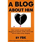A BLOG ABOUT HIM: How I turned my pain into profit.  Blogging for passion, profits, and to heal. how to make money blogging