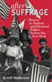 After Suffrage: Women in Partisan and Electoral Politics before the New Deal (American Politics and Political Economy Series)