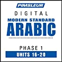 Arabic (Modern Standard) Phase 1, Unit 16-20: Learn to Speak and Understand Modern Standard Arabic with Pimsleur Language Programs  by Pimsleur Narrated by uncredited