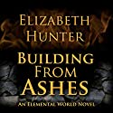 Building from Ashes: Elemental World, Book 1 Hörbuch von Elizabeth Hunter Gesprochen von: Dina Pearlman